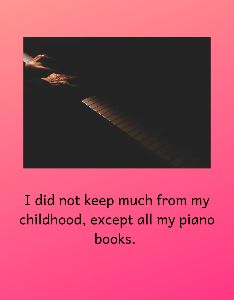 I-did-not-keep-much-from-my-childhood-except-all-my-piano-books